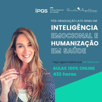 Pós-Graduação em Inteligência Emocional e Humanização em Saúde – IPGS e Pamela Magalhães